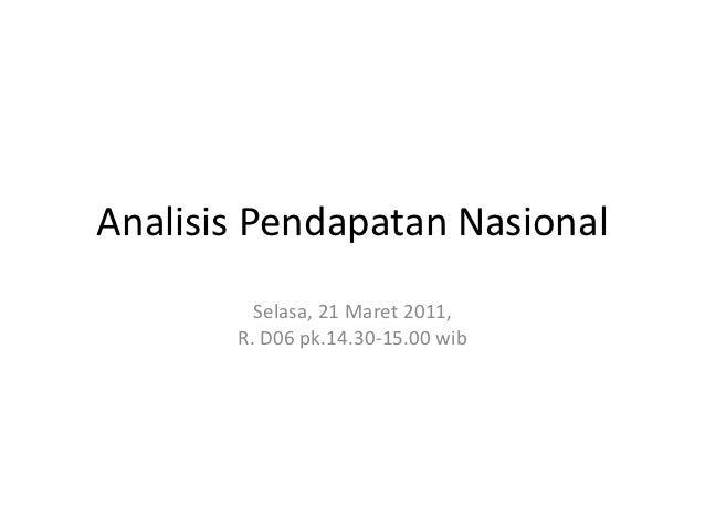 Analisis Pendapatan Nasional         Selasa, 21 Maret 2011,       R. D06 pk.14.30-15.00 wib