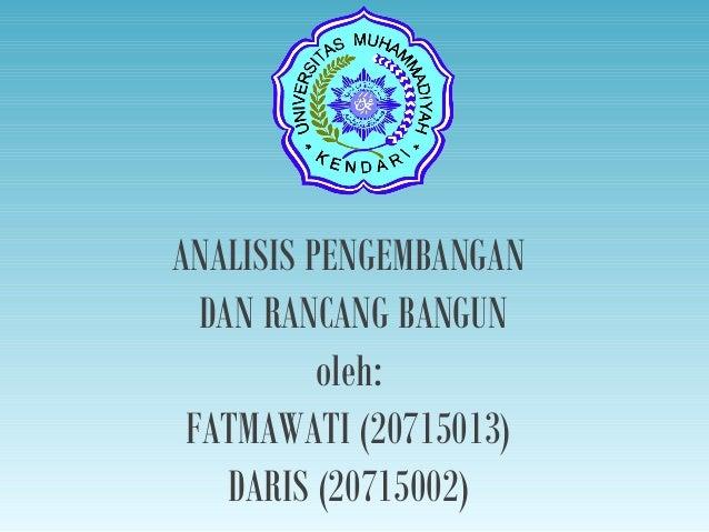 ANALISIS PENGEMBANGAN DAN RANCANG BANGUN oleh: FATMAWATI (20715013) DARIS (20715002)