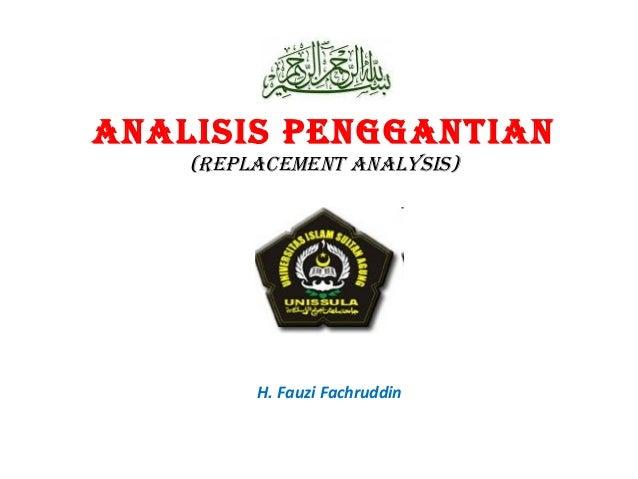 ANALISIS PENGGANTIAN (REPLACEMENT ANALYSIS)  H. Fauzi Fachruddin
