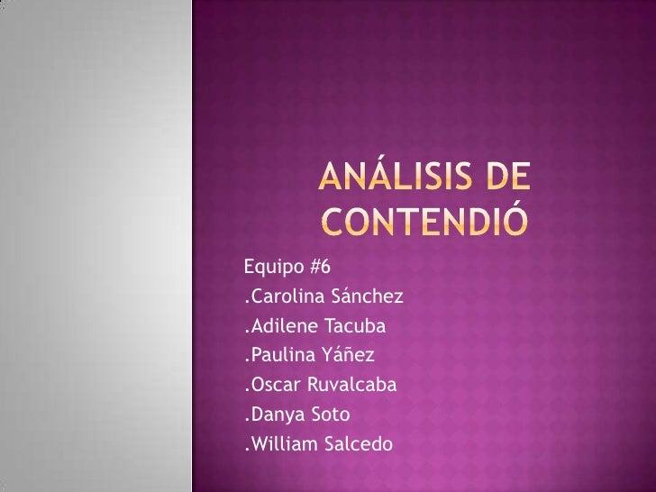 Equipo #6 .Carolina Sánchez .Adilene Tacuba .Paulina Yáñez .Oscar Ruvalcaba .Danya Soto .William Salcedo