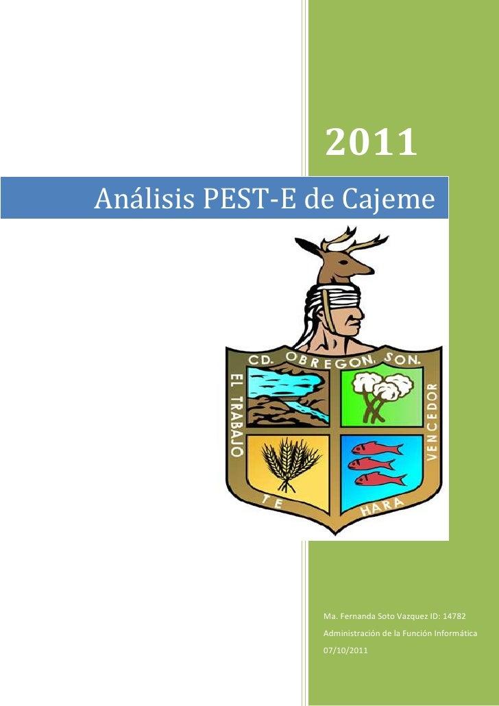 Análisis PEST-E de Cajeme2011Ma. Fernanda Soto Vazquez ID: 14782Administración de la Función Informática07/10/201122155152...