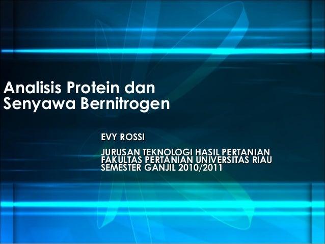 Analisis Protein dan Senyawa Bernitrogen EVY ROSSI JURUSAN TEKNOLOGI HASIL PERTANIAN FAKULTAS PERTANIAN UNIVERSITAS RIAU S...