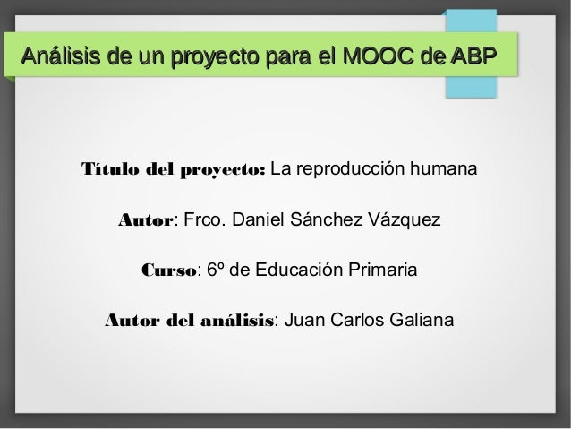 Análisis de un proyecto para el MOOC de ABPAnálisis de un proyecto para el MOOC de ABP Título del proyecto: La reproducció...