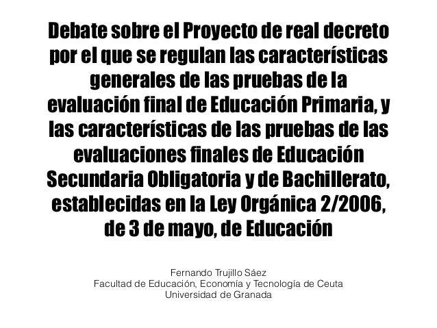 Debate sobre el Proyecto de real decreto por el que se regulan las características generales de las pruebas de la evaluaci...