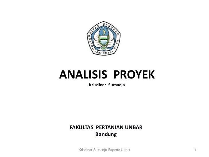 ANALISIS PROYEK         Krisdinar Sumadja FAKULTAS PERTANIAN UNBAR          Bandung   Krisdinar Sumadja-Faperta Unbar   1
