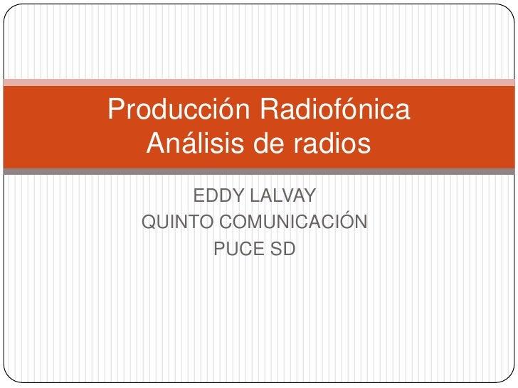 Producción Radiofónica   Análisis de radios      EDDY LALVAY  QUINTO COMUNICACIÓN        PUCE SD
