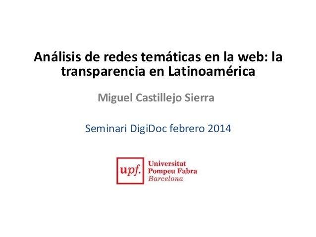 Análisis de redes temáticas en la web: la transparencia en Latinoamérica Miguel Castillejo Sierra Seminari DigiDoc febrero...