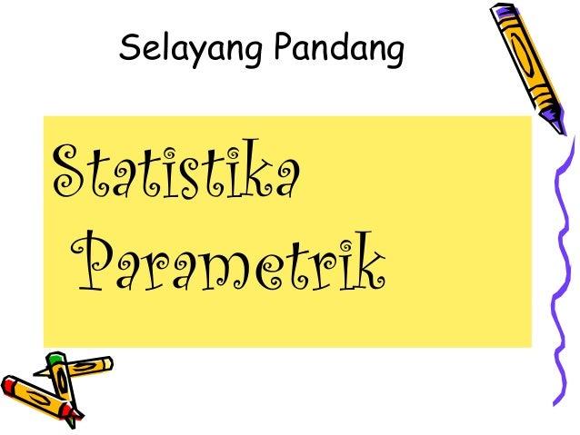 Selayang Pandang  Statistika Parametrik