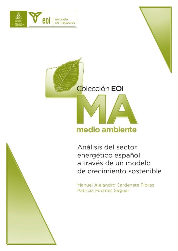 Colección EOI    MA medio ambiente  Análisis del sector energético español a través de un modelo de crecimiento sostenible...