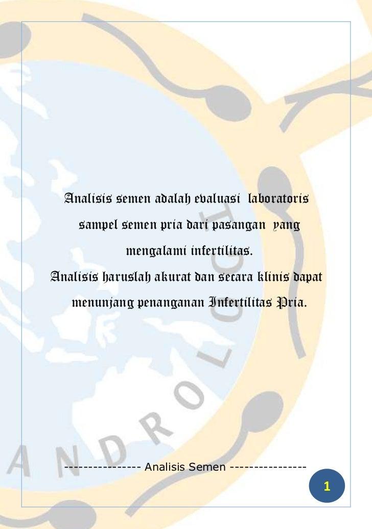 Analisis semen adalah evaluasi  laboratoris  sampel semen pria dari pasangan  yang mengalami infertilitas.<br />Analisis h...