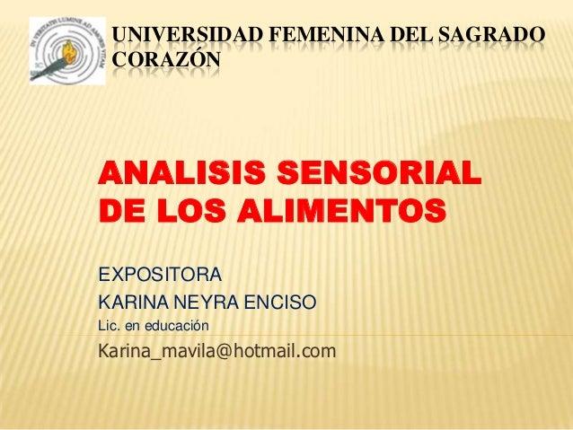 UNIVERSIDAD FEMENINA DEL SAGRADO  CORAZÓNANALISIS SENSORIALDE LOS ALIMENTOSEXPOSITORAKARINA NEYRA ENCISOLic. en educaciónK...