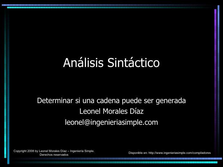 Análisis Sintáctico Determinar si una cadena puede ser generada Leonel Morales Díaz [email_address] Copyright 2008 by Leon...