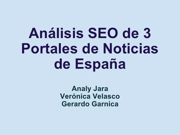 Análisis SEO de 3 Portales de Noticias de España Analy Jara Verónica Velasco Gerardo Garnica