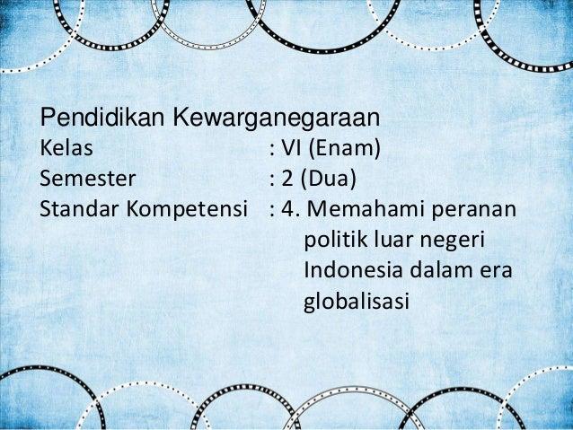 politik luar negeri indonesia Dan dengan tipe politik luar negeri indonesia yang seperti ini membuat politik luar negeri indonesia menjadi tidak fokus yang pada akhirnya hanya membuat berbagai usaha yang telah dijalankan oleh gus dur menjadi sia-sia karena kurang adanya implementasi yang konkrit.