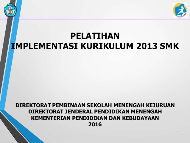 1 PELATIHAN IMPLEMENTASI KURIKULUM 2013 SMK DIREKTORAT PEMBINAAN SEKOLAH MENENGAH KEJURUAN DIREKTORAT JENDERAL PENDIDIKAN ...