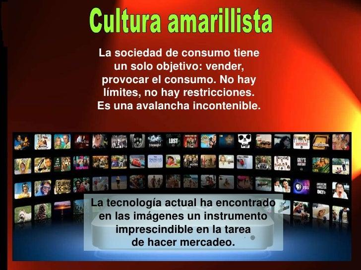 La sociedad de consumo tiene    un solo objetivo: vender,  provocar el consumo. No hay  límites, no hay restricciones. Es ...