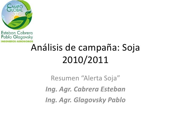 "Análisis de campaña: Soja 2010/2011<br />Resumen ""Alerta Soja""<br />Ing. Agr. Cabrera Esteban<br />Ing. Agr. Glagovsky Pab..."