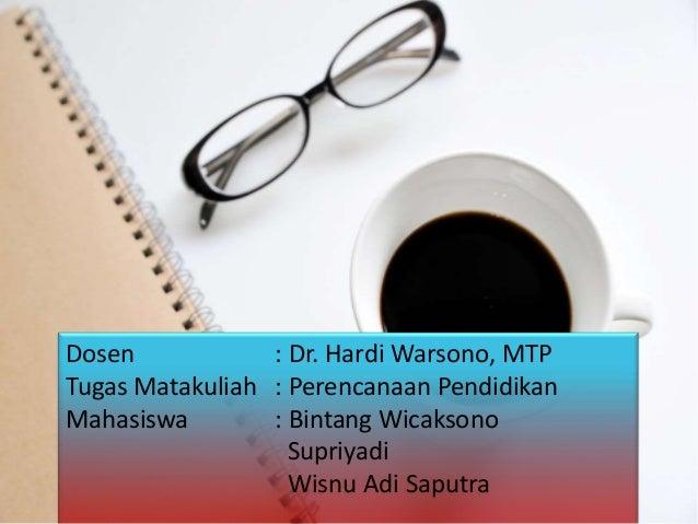 Dosen            : Dr. Hardi Warsono, MTPTugas Matakuliah : Perencanaan PendidikanMahasiswa        : Bintang Wicaksono    ...