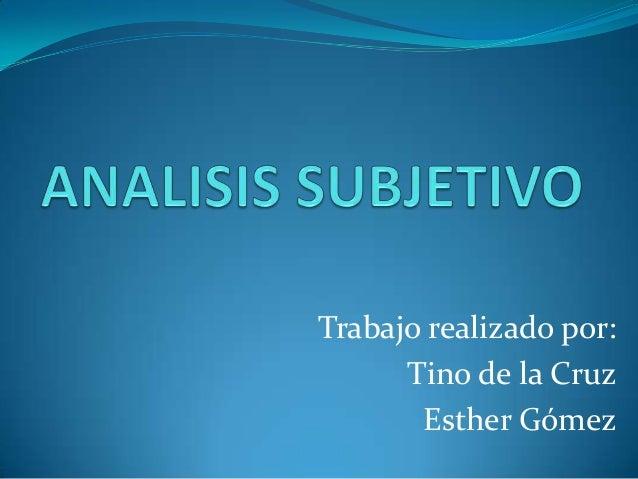 Trabajo realizado por:      Tino de la Cruz       Esther Gómez