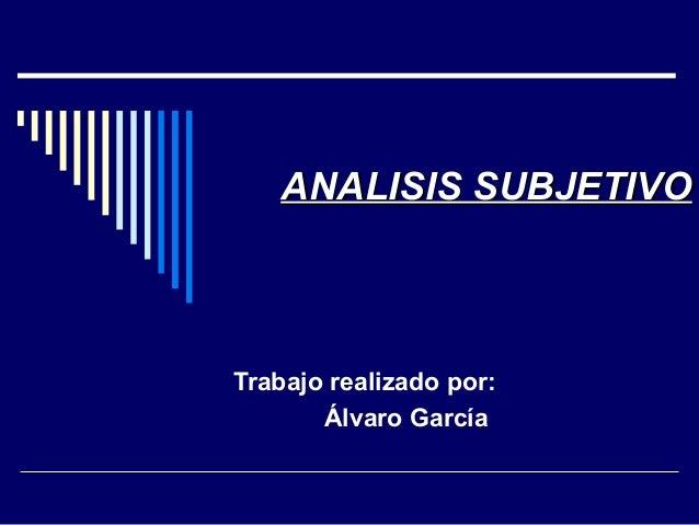 ANALISIS SUBJETIVOTrabajo realizado por:       Álvaro García