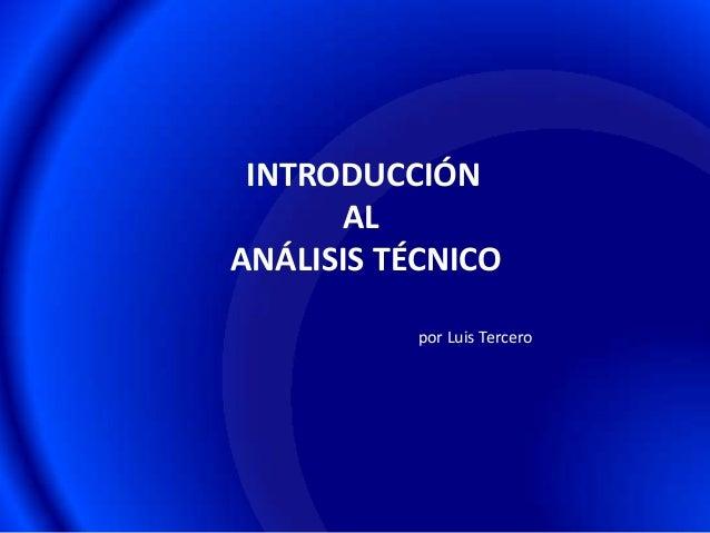 INTRODUCCIÓN      ALANÁLISIS TÉCNICO           por Luis Tercero
