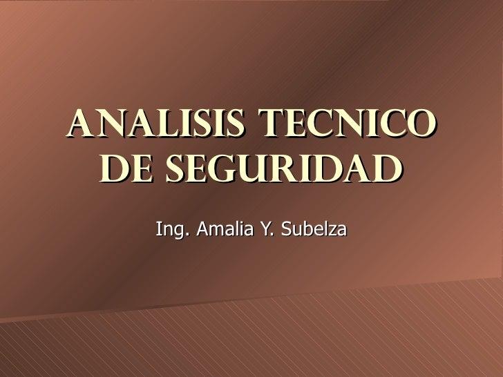 ANALISIS TECNICO DE SEGURIDAD Ing. Amalia Y. Subelza