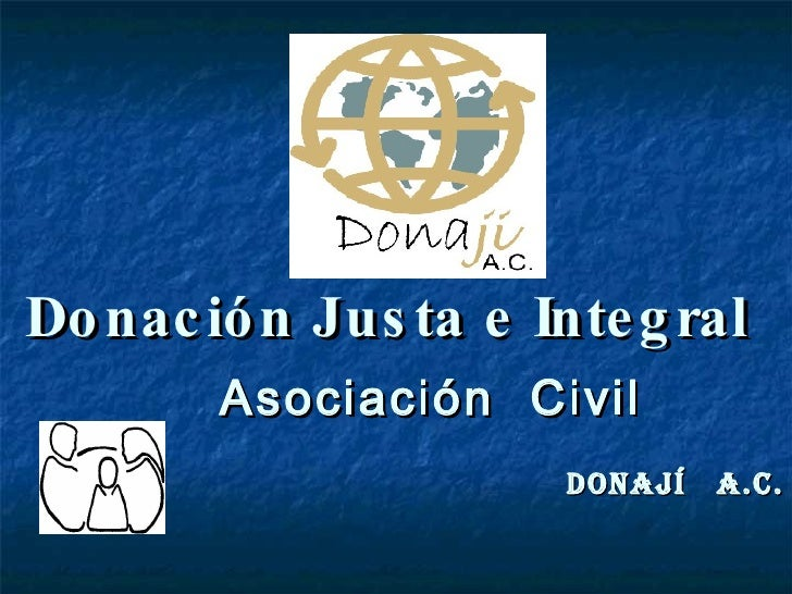 <ul><li>Donación Justa e Integral   </li></ul><ul><li>Asociación  Civil </li></ul><ul><li>DONAJÍ  A.C. </li></ul>