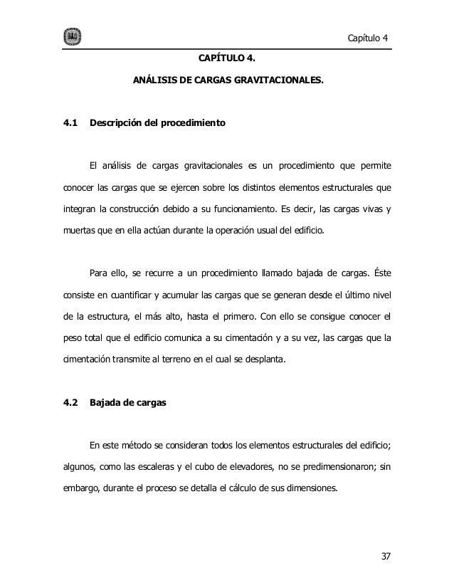 37 Capítulo 4 CAPÍTULO 4. ANÁLISIS DE CARGAS GRAVITACIONALES. 4.1 Descripción del procedimiento El análisis de cargas grav...