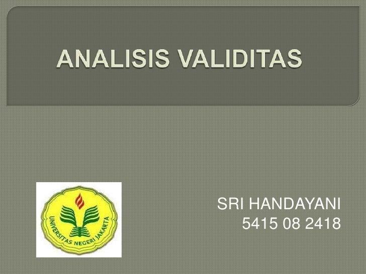 ANALISIS VALIDITAS<br />SRI HANDAYANI<br />5415 08 2418<br />