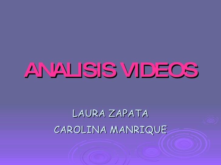 ANALISIS   VIDEOS LAURA ZAPATA CAROLINA MANRIQUE