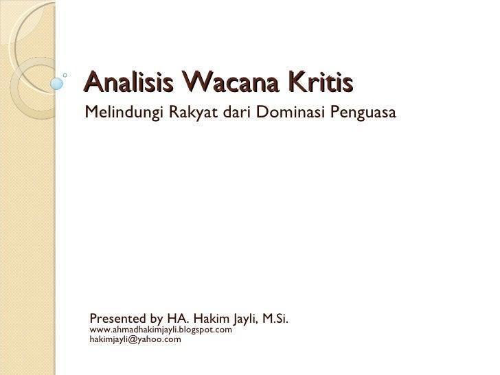 Analisis Wacana Kritis Melindungi Rakyat dari Dominasi Penguasa     Presented by HA. Hakim Jayli, M.Si. www.ahmadhakimjayl...