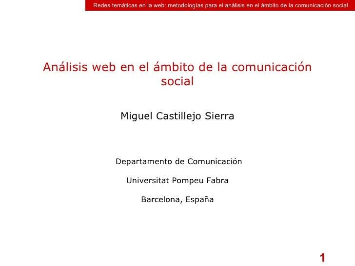 Análisis web en el ámbito de la comunicación social Miguel Castillejo Sierra  Departamento de Comunicación Universitat Pom...