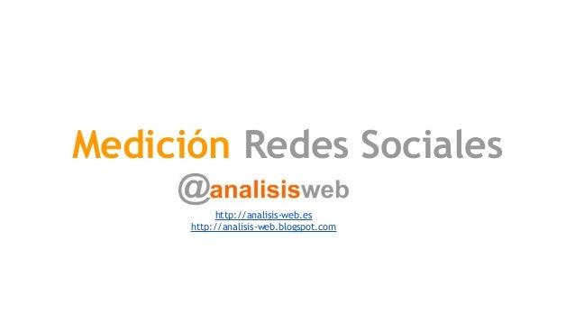 Medición Redes Sociales http://analisis-web.es http://analisis-web.blogspot.com