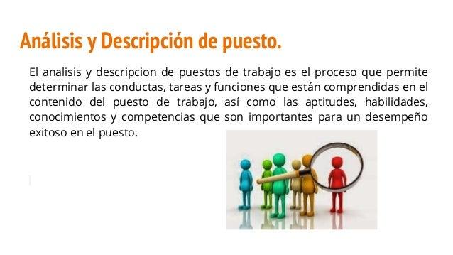 Análisis y Descripción de puesto. El analisis y descripcion de puestos de trabajo es el proceso que permite determinar las...