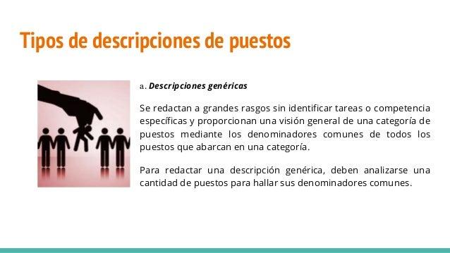 Tipos de descripciones de puestos a. Descripciones genéricas Se redactan a grandes rasgos sin identificar tareas o compete...