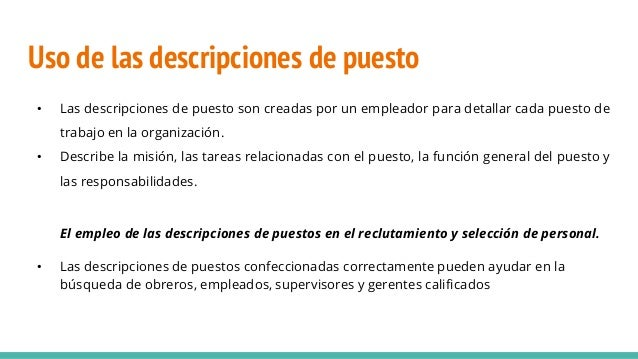 Uso de las descripciones de puesto • Las descripciones de puesto son creadas por un empleador para detallar cada puesto de...