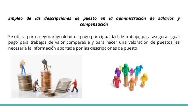Empleo de las descripciones de puesto en la administración de salarios y compensación Se utiliza para asegurar igualdad de...