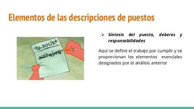 Elementos de las descripciones de puestos  Síntesis del puesto, deberes y responsabilidades Aquí se define el trabajo por...