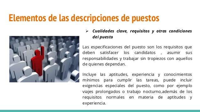 Elementos de las descripciones de puestos  Cualidades clave, requisitos y otras condiciones del puesto Las especificacion...