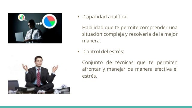  Capacidad analítica: Habilidad que te permite comprender una situación compleja y resolverla de la mejor manera.  Contr...