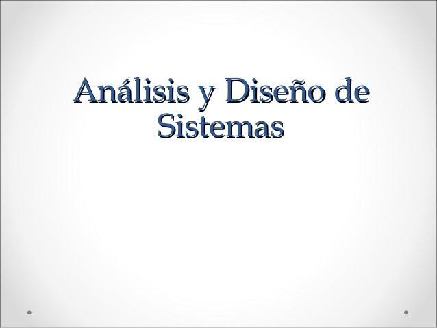 Análisis y Diseño deAnálisis y Diseño de SistemasSistemas