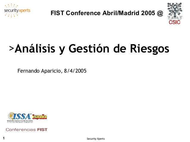 FIST Conference Abril/Madrid 2005 @    >Análisis y Gestión de Riesgos     Fernando Aparicio, 8/4/20051                    ...