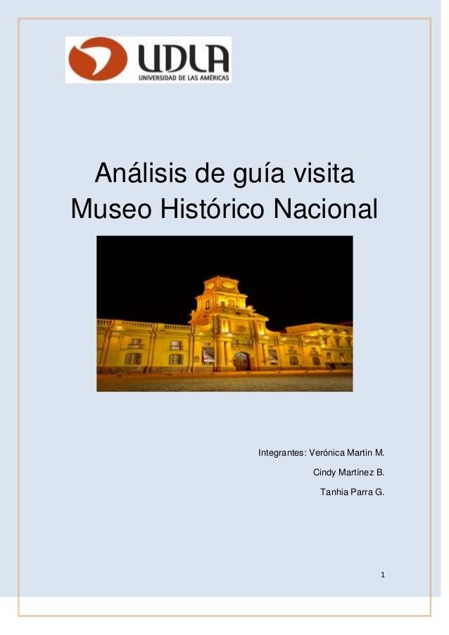 1 Análisis de guía visita Museo Histórico Nacional Integrantes: Verónica Martin M. Cindy Martínez B. Tanhia Parra G.