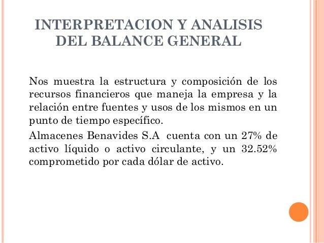 INTERPRETACION Y ANALISIS       DEL BALANCE GENERAL    Nos muestra la estructura y composición de los    recursos financie...