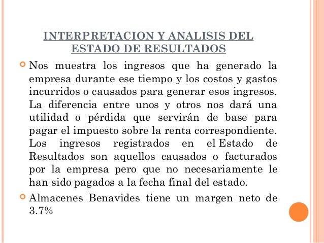 INTERPRETACION Y ANALISIS DEL        ESTADO DE RESULTADOS Nos muestra los ingresos que ha generado la  empresa durante es...
