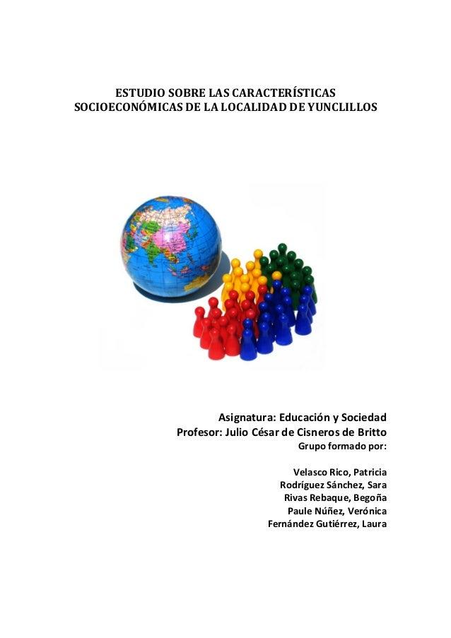 ESTUDIOSOBRELASCARACTERÍSTICASSOCIOECONÓMICASDELALOCALIDADDEYUNCLILLOSAsignatura:EducaciónySociedadProfesor...