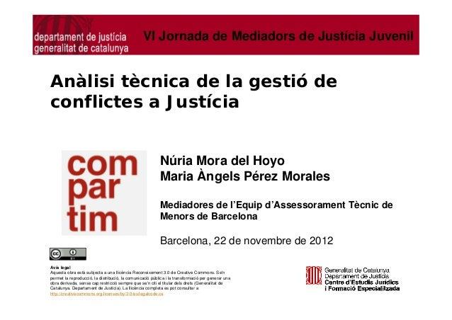 VI Jornada de Mediadors de Justícia JuvenilAnàlisi tècnica de la gestió deconflictes a Justícia                           ...