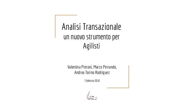Analisi Transazionale un nuovo strumento per Agilisti Valentina Pieroni, Marco Perrando, Andrea Torino Rodriguez 3 febbrai...
