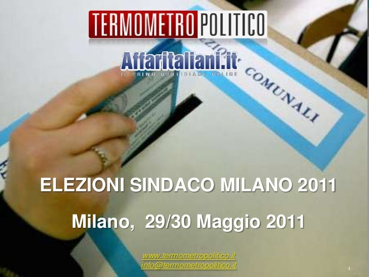 ELEZIONI SINDACO MILANO 2011<br />Milano,  29/30 Maggio 2011<br />www.termometropolitico.it<br />info@termometropolitico.i...