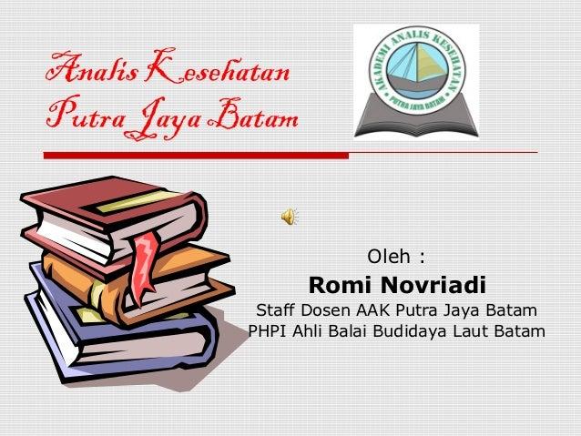 Analis KesehatanPutra Jaya Batam                         Oleh :                   Romi Novriadi             Staff Dosen AA...